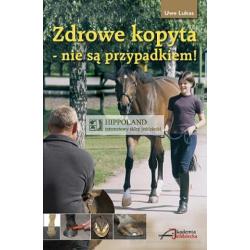 LITERATURA JEŹDZIECKA - ZDROWE KOPYTA - NIE SĄ PRZYPADKIEM! - Uwe Lukas