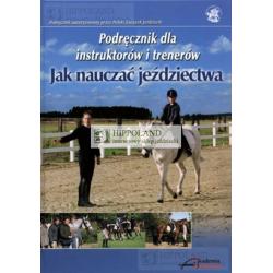 LITERATURA JEŹDZIECKA - JAK NAUCZAĆ JEŹDZIECTWA. Podręcznik dla instruktorów i trenerów. - Praca zbiorowa