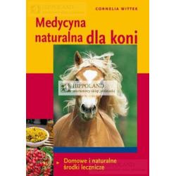 LITERATURA JEŹDZIECKA - MEDYCYNA NATURALNA DLA KONI. DOMOWEI NATURALNE ŚRODKI LECZNICZE - Cornelia Wttek