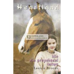 LITERATURA JEŹDZIECKA - HEARTLAND tom 16. NIC NIE PRZYCHODZI ŁATWO - Lauren Brooke