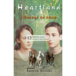 LITERATURA JEŹDZIECKA - HEARTLAND tom 18. ZACZĄĆ OD NOWA - Lauren Brooke