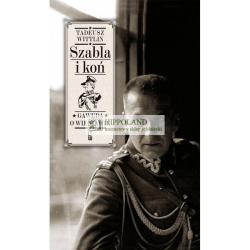 LITERATURA JEŹDZIECKA - SZABLA I KOŃ. GAWĘDA O WIENIAWIE - Tadeusz Wittlin