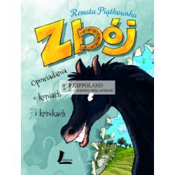 LITERATURA JEŹDZIECKA - ZBÓJ. OPOWIADANIA O KONIACH I KONIKACH - Renata Piątkowska