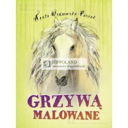LITERATURA JEŹDZIECKA - GRZYWĄ MALOWANE - Agata Widzowska-Pasiak