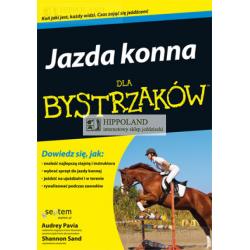 LITERATURA JEŹDZIECKA - JAZDA KONNA DLA BYSTRZAKÓW - AudreyPavia, Shannon Sand