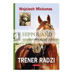 LITERATURA JEŹDZIECKA - TRENER RADZI - Wojciech Mickunas