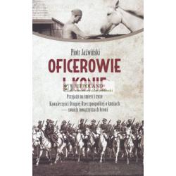 LITERATURA JEŹDZIECKA - OFICEROWIE I KONIE - Piotr Jaźwiński