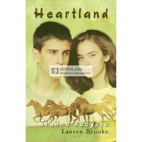 LITERATURA JEŹDZIECKA - HEARTLAND 4. TRUDNE DECYZJE - Lauren Brooke