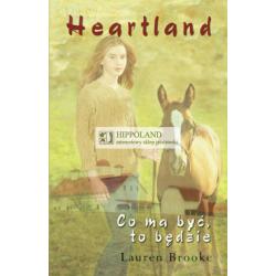 HEARTLAND 5. CO MA BYĆ,TO BĘDZIE - Lauren Brooke