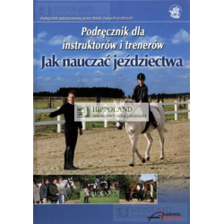 JAK NAUCZAĆ JEŹDZIECTWA. Podręcznik dla instruktorów i trenerów. - Praca zbiorowa