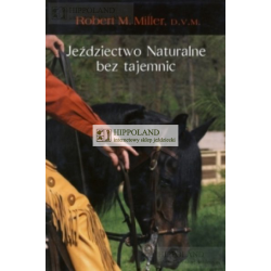 LITERATURA JEŹDZIECKA - JEŹDZIECTWO NATURALNE BEZ TAJEMNIC - Robert M. Miller