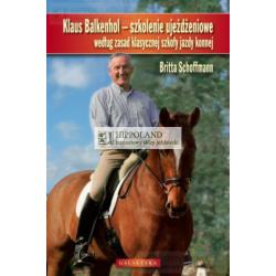 LITERATURA JEŹDZIECKA - KLAUS BALKENHOL-SZKOLENIE UJEŻDŻENIOWE WEDŁUG ZASAD KLASYCZNEJ SZKOŁY JAZDY - Britta Schoff