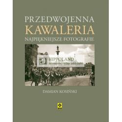 LITERATURA JEŹDZIECKA - PRZEDWOJENNA KAWALERIA - Damian Kosiński