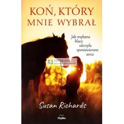 LITERATURA JEŹDZIECKA - KOŃ, KTÓRY MNIE WYBRAŁ - Susan Richards
