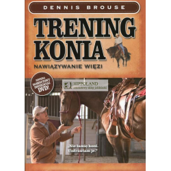 LITERATURA JEZDZIECKA - TRENING KONIA. NAWIAZYWANIE WIEZI. KSIAZKA Z PLYTA DVD - Dennis Brouse