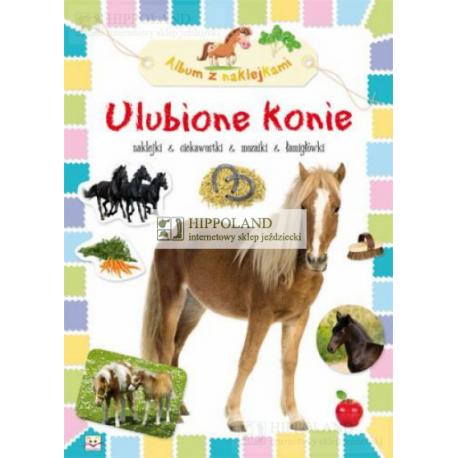 LITERATURA JEŹDZIECKA - ALBUM Z NAKLEJKAMI - KONIE I KUCE - ULUBIONE KONIE - Agnieszka Bator