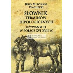 LITERATURA JEZDZIECKA - SLOWNIK TERMINOW HIPOLOGICZNYCH UZYWANYCH W POLSCE XVI-XVII w. - Jerzy Miroslaw Plachecki