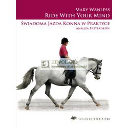 LITERATURA JEZDZIECKA - SWIADOMA JAZDA KONNA W PRAKTYCE - Mary Wanless
