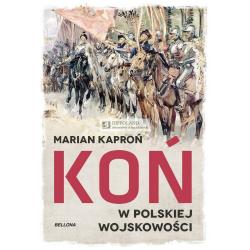 LITERATURA JEŹDZIECKA - KOŃ W POLSKIEJ WOJSKOWOŚCI - Marian Kaproń