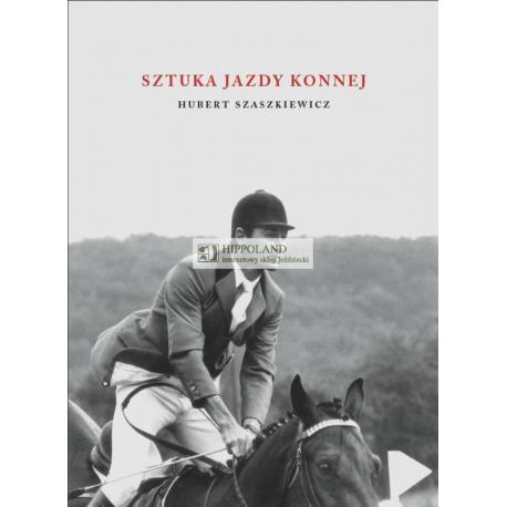 LITERATURA JEŹDZIECKA - SZTUKA JAZDY KONNEJ - Hubert Szaszkiewicz
