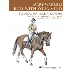 LITERATURA JEŹDZIECKA - ŚWIADOMA JAZDA KONNA - Mary Wanless