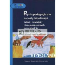 ABC HIPOTERAPII - PSYCHOPEDAGOGICZNE ASPEKTY..... - Praca zbiorowa